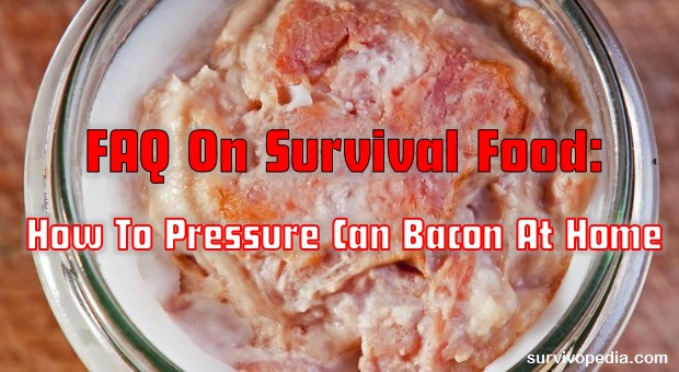 survivopedia-faq-on-survival-food-how-to-pressure-can-bacon-at-home