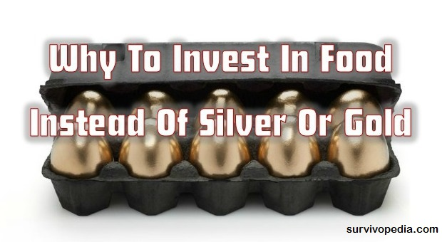 survivopedia-why-to-invest-in-food-instead-of-silver-or-gold-2